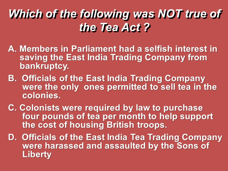Which of the following was NOT true of the Tea Act