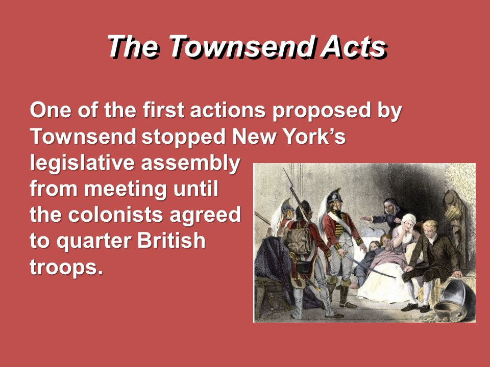 The Townsend Acts One of the first actions proposed by Townsend stopped New York's legislative assembly.