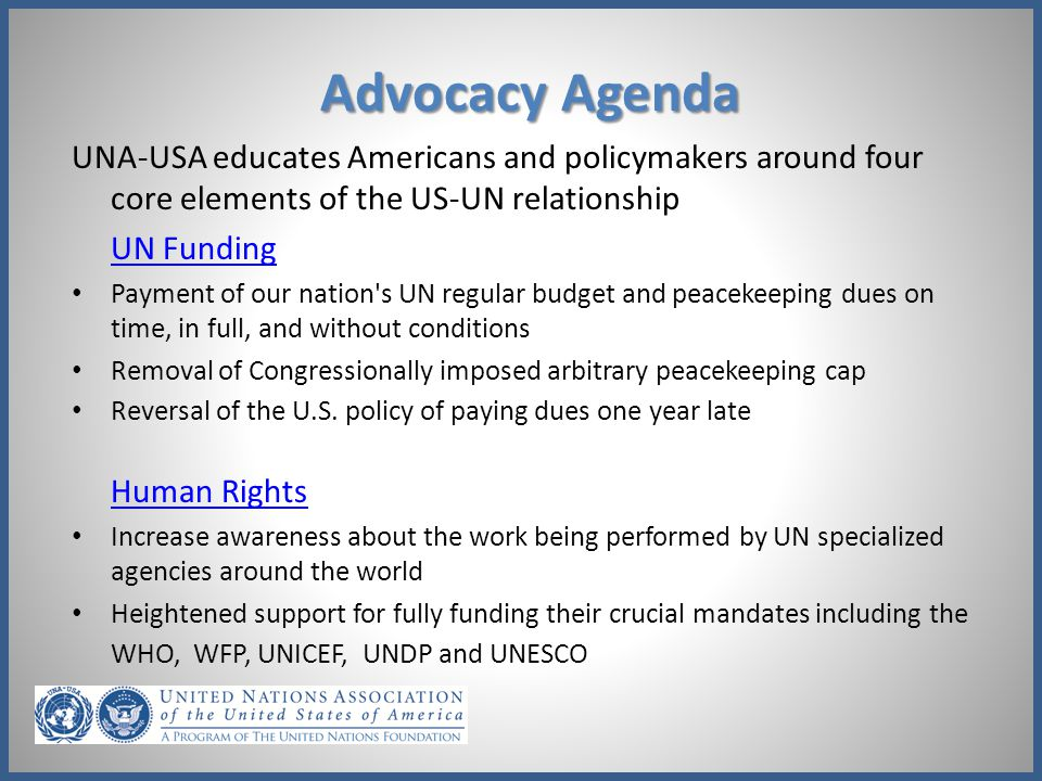 Advocacy Agenda UNA-USA educates Americans and policymakers around four core elements of the US-UN relationship.