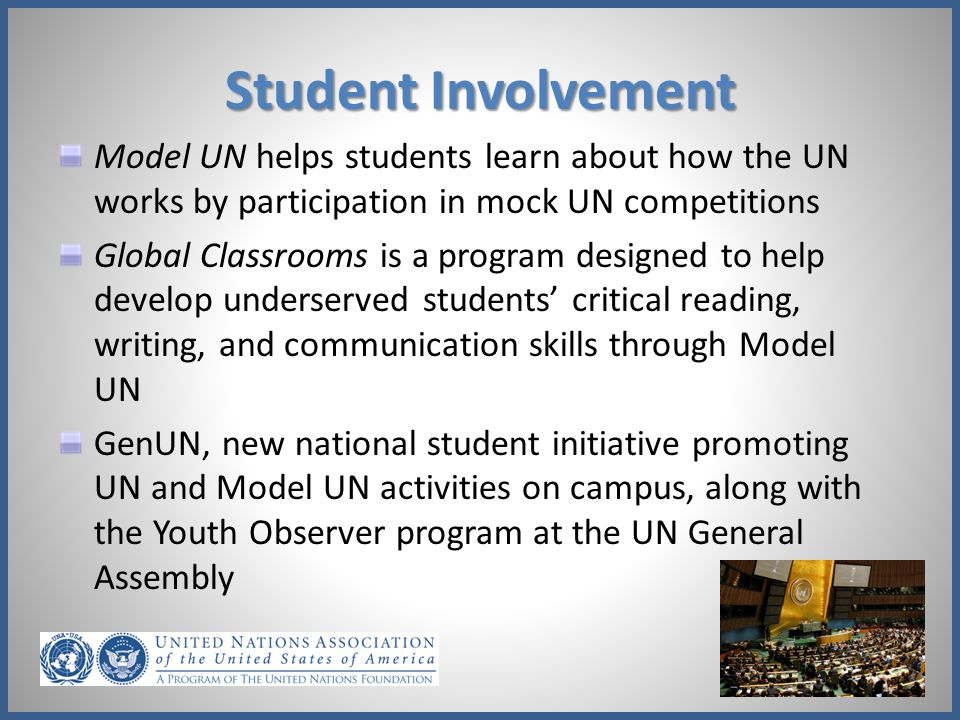 Student Involvement Model UN helps students learn about how the UN works by participation in mock UN competitions.
