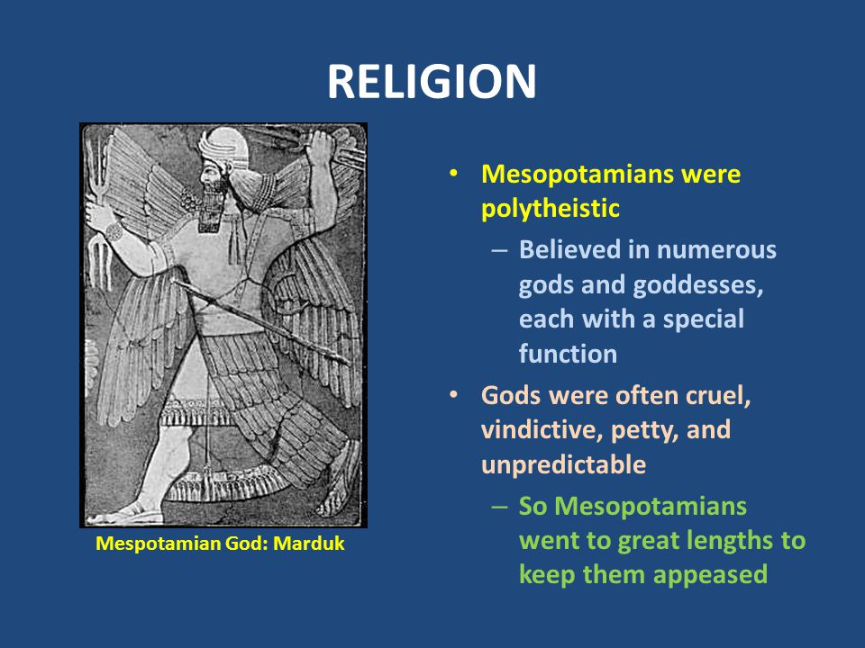 RELIGION Mesopotamians were polytheistic
