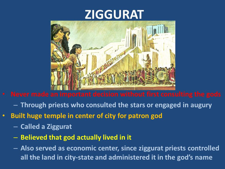 ZIGGURAT Never made an important decision without first consulting the gods. Through priests who consulted the stars or engaged in augury.