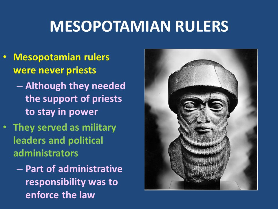MESOPOTAMIAN RULERS Mesopotamian rulers were never priests