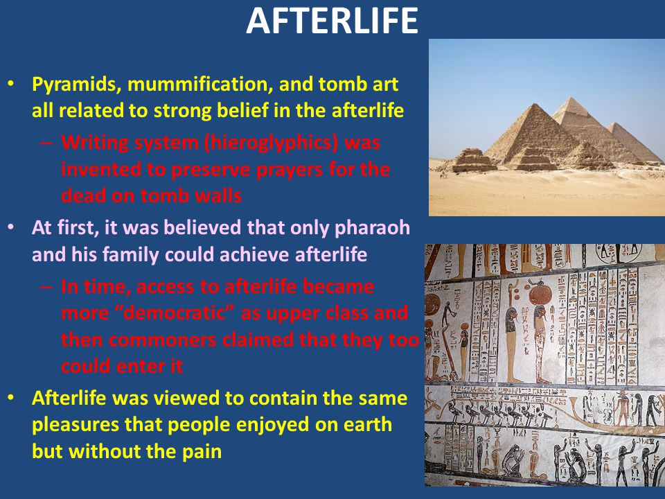 AFTERLIFE Pyramids, mummification, and tomb art all related to strong belief in the afterlife.