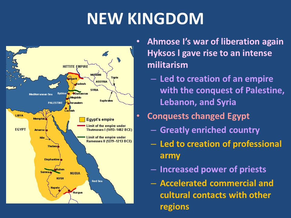 NEW KINGDOM Ahmose I's war of liberation again Hyksos l gave rise to an intense militarism.