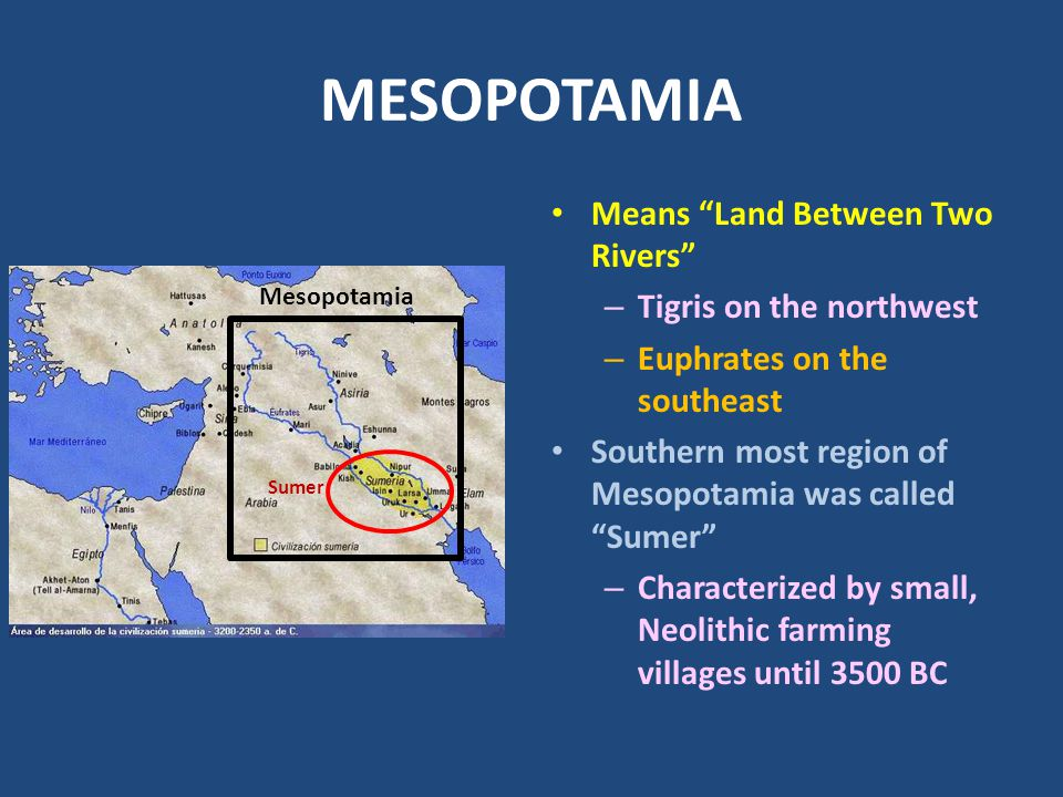 MESOPOTAMIA Means Land Between Two Rivers Tigris on the northwest
