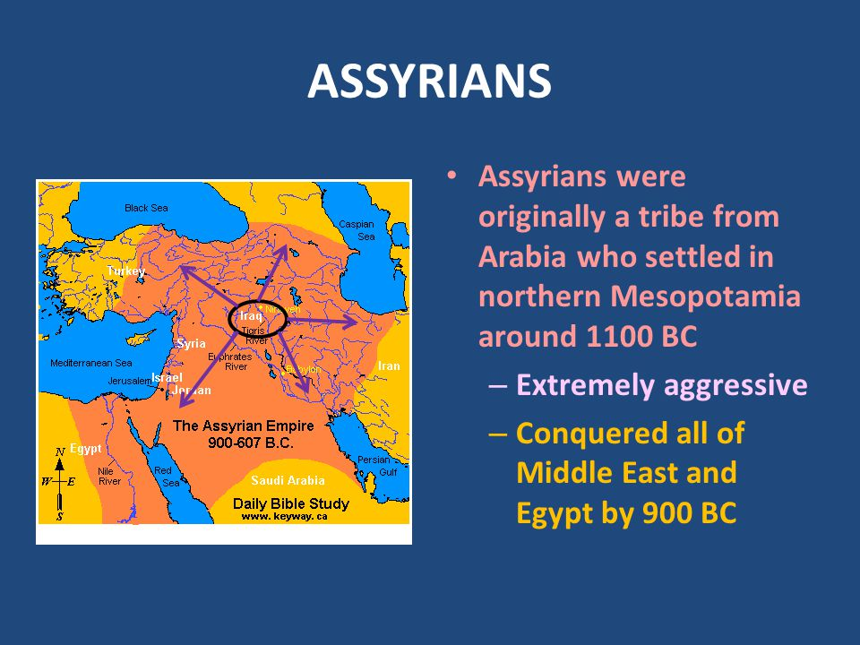 ASSYRIANS Assyrians were originally a tribe from Arabia who settled in northern Mesopotamia around 1100 BC.