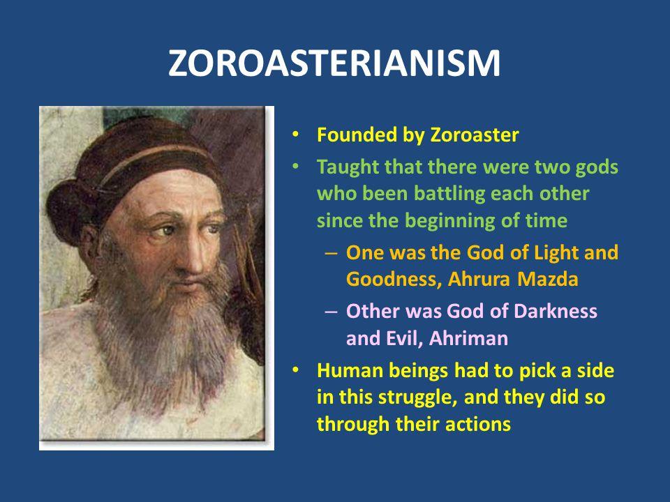 ZOROASTERIANISM Founded by Zoroaster