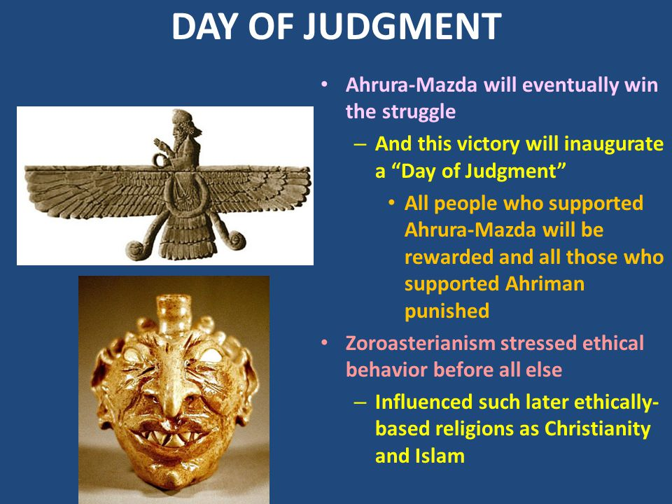 DAY OF JUDGMENT Ahrura-Mazda will eventually win the struggle