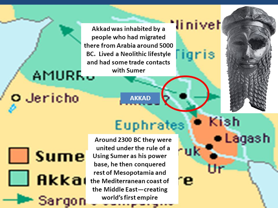 Akkad was inhabited by a people who had migrated there from Arabia around 5000 BC. Lived a Neolithic lifestyle and had some trade contacts with Sumer