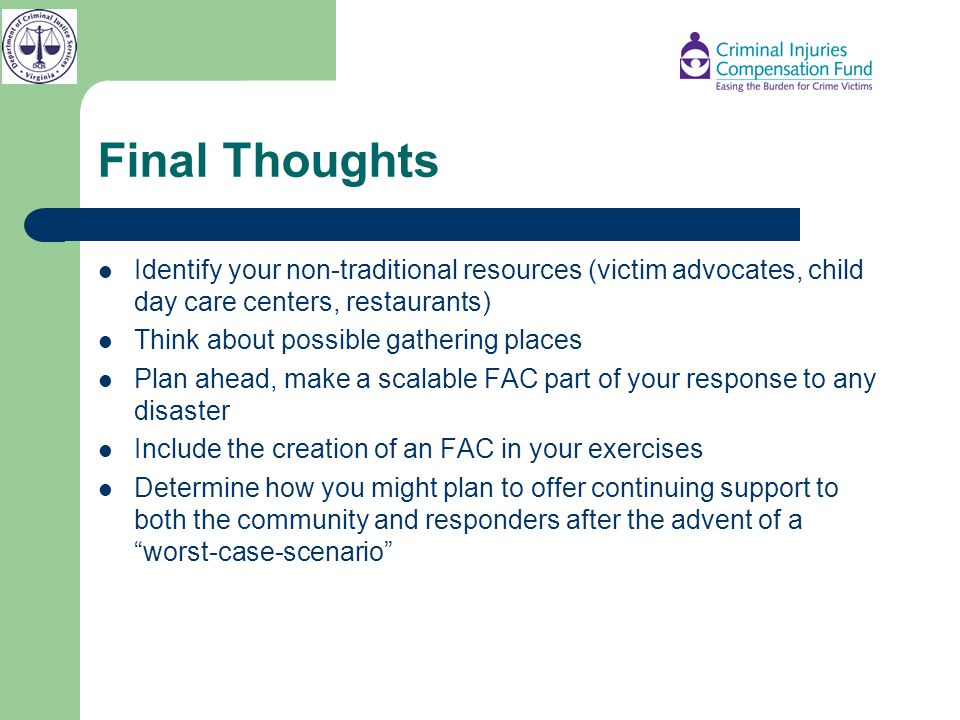 Final Thoughts Identify your non-traditional resources (victim advocates, child day care centers, restaurants)
