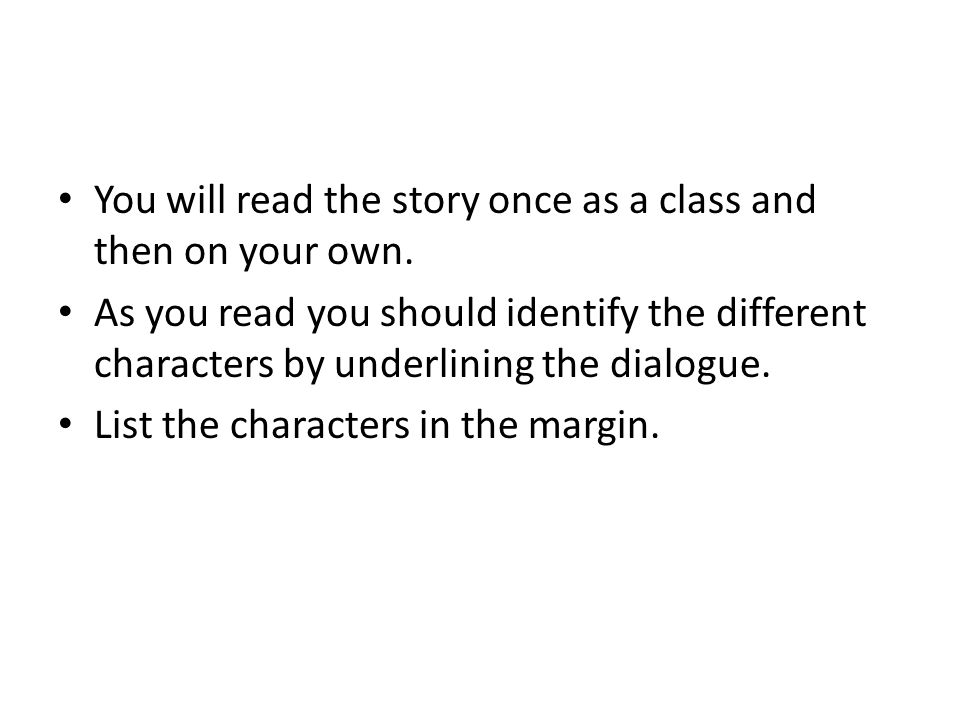 You will read the story once as a class and then on your own.
