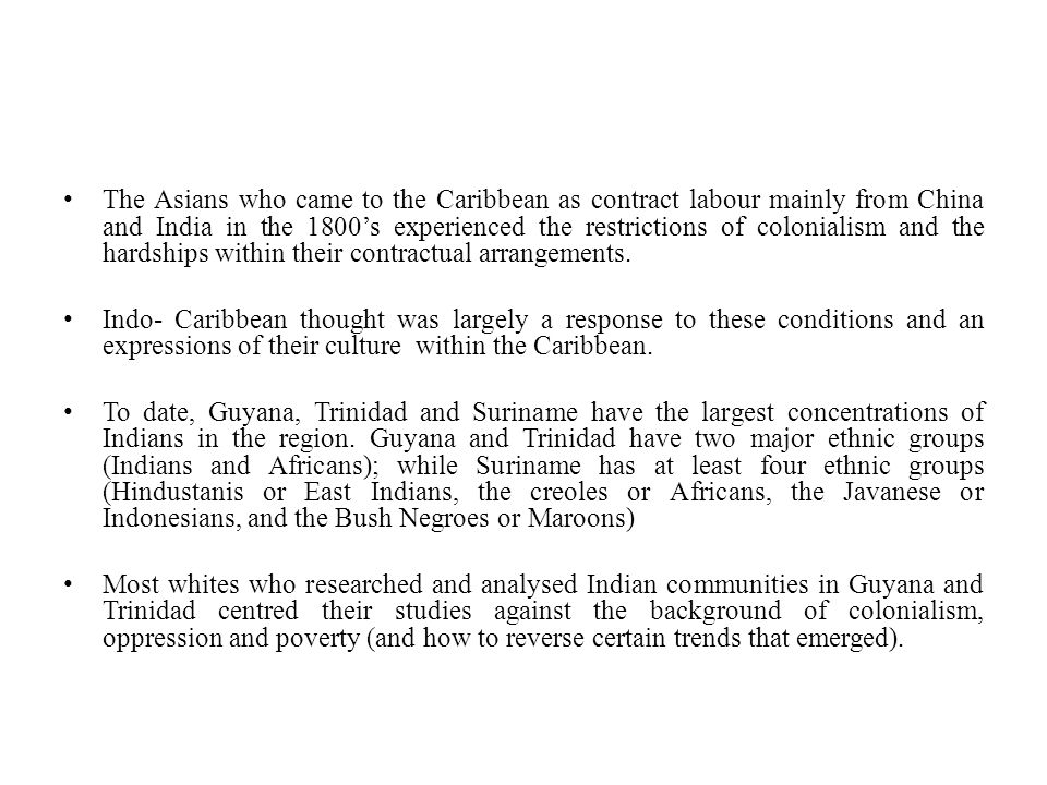 The Asians who came to the Caribbean as contract labour mainly from China and India in the 1800's experienced the restrictions of colonialism and the hardships within their contractual arrangements.