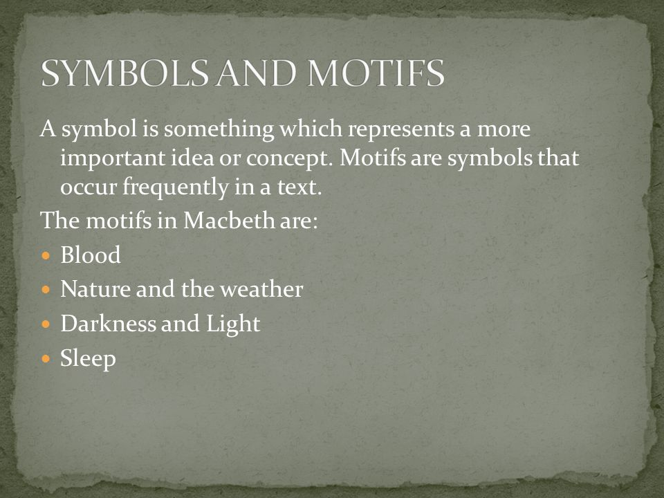 SYMBOLS AND MOTIFS A symbol is something which represents a more important idea or concept. Motifs are symbols that occur frequently in a text.