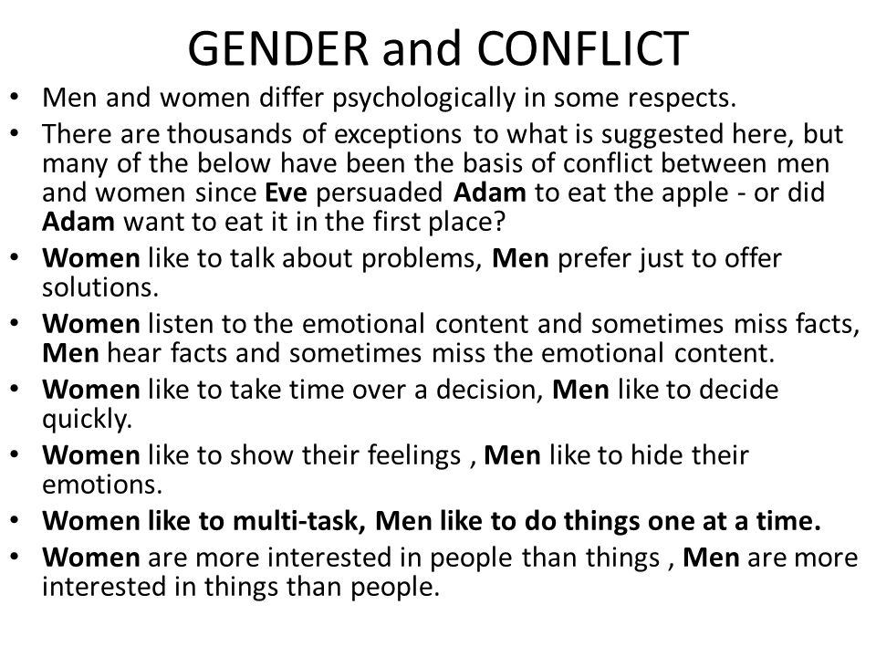 GENDER and CONFLICT Men and women differ psychologically in some respects.