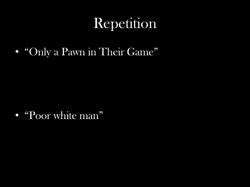 Repetition Only a Pawn in Their Game Poor white man