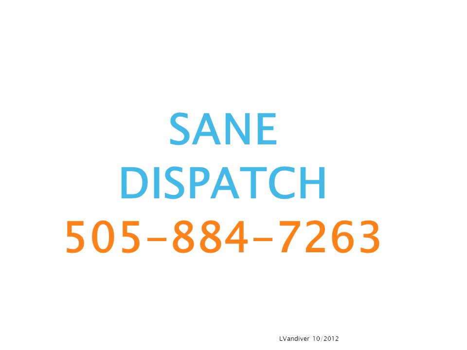 SANE DISPATCH 505-884-7263 LVandiver 10/2012