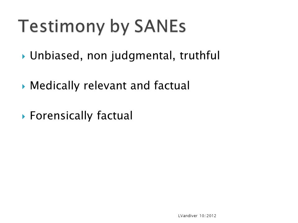 Testimony by SANEs Unbiased, non judgmental, truthful