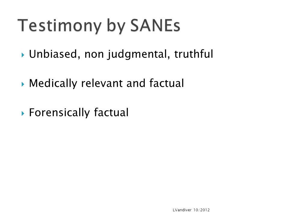 Testimony by SANEs Unbiased, non judgmental, truthful