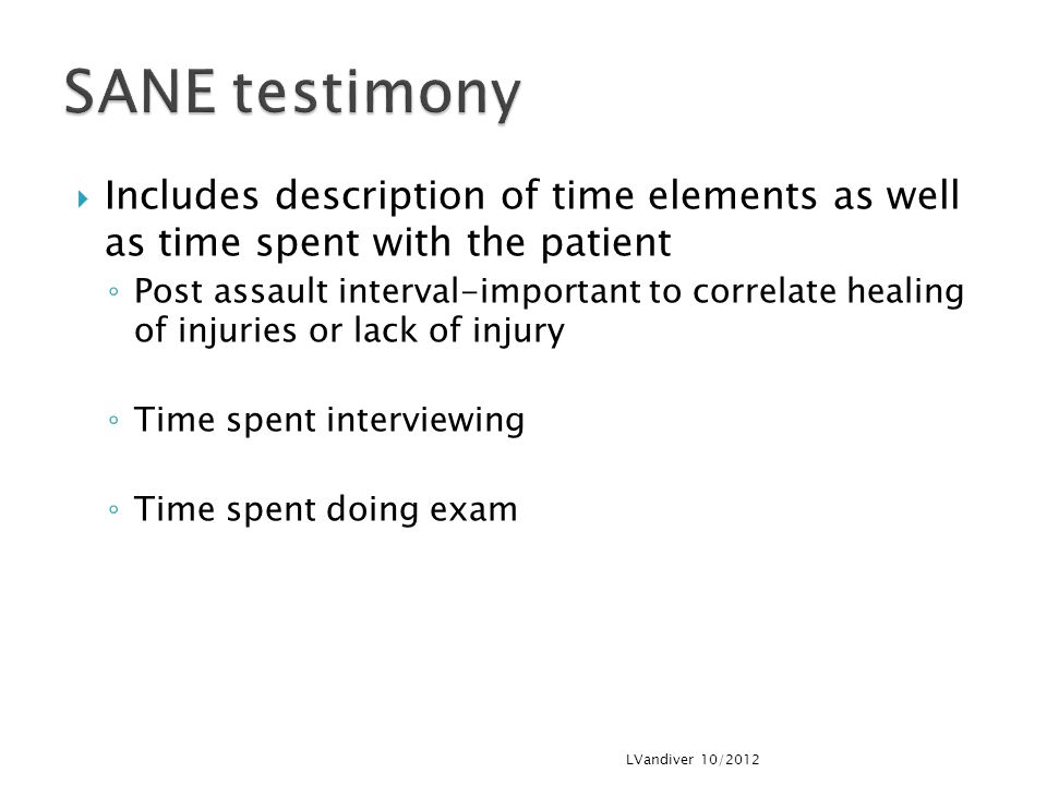 SANE testimony Includes description of time elements as well as time spent with the patient.