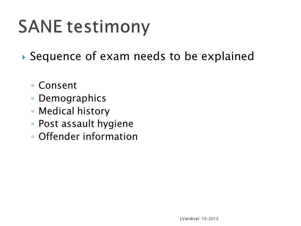 SANE testimony Sequence of exam needs to be explained Consent