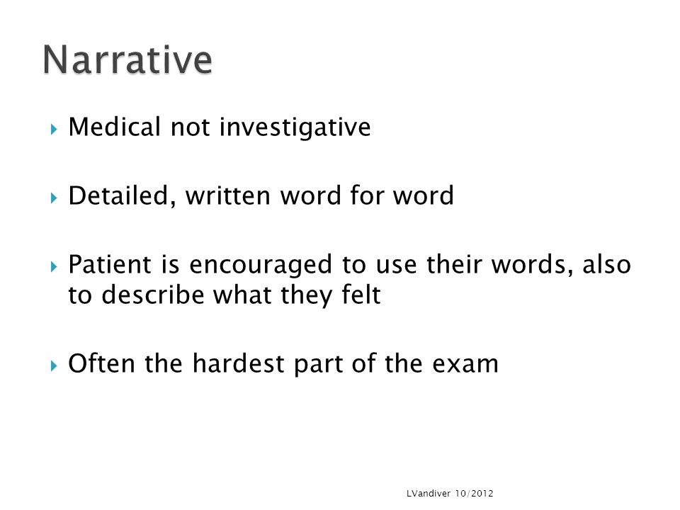 Narrative Medical not investigative Detailed, written word for word