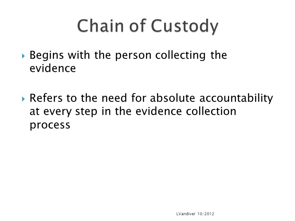 Chain of Custody Begins with the person collecting the evidence