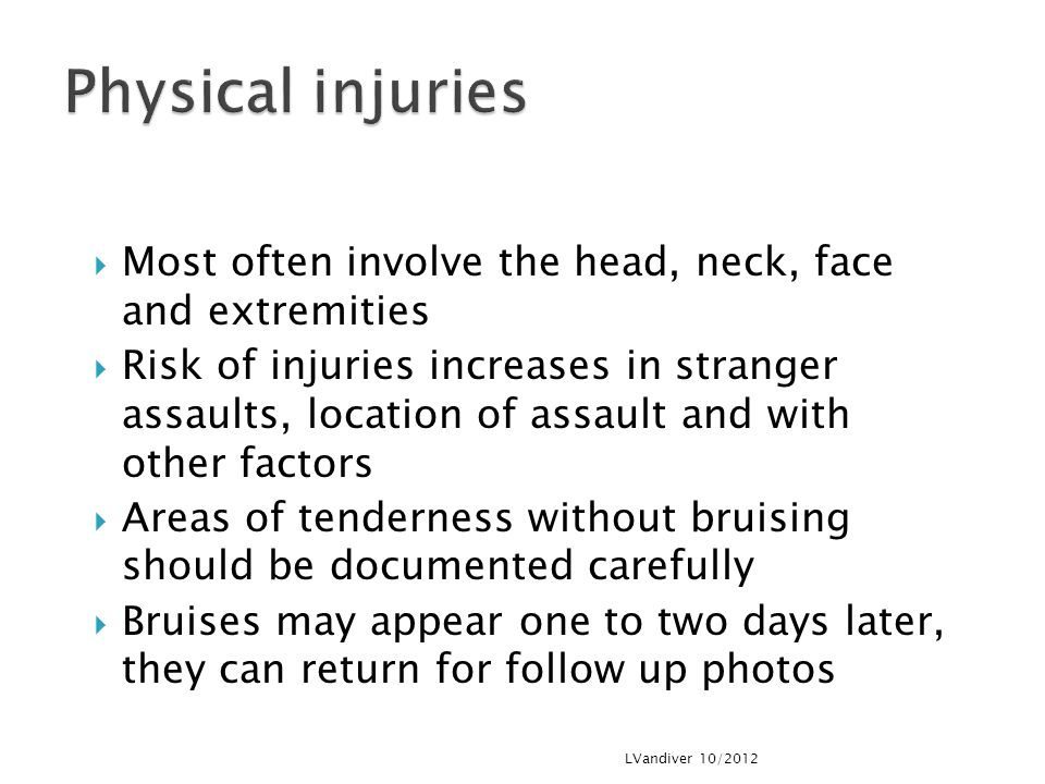 Physical injuries Most often involve the head, neck, face and extremities.