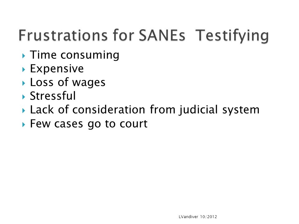 Frustrations for SANEs Testifying