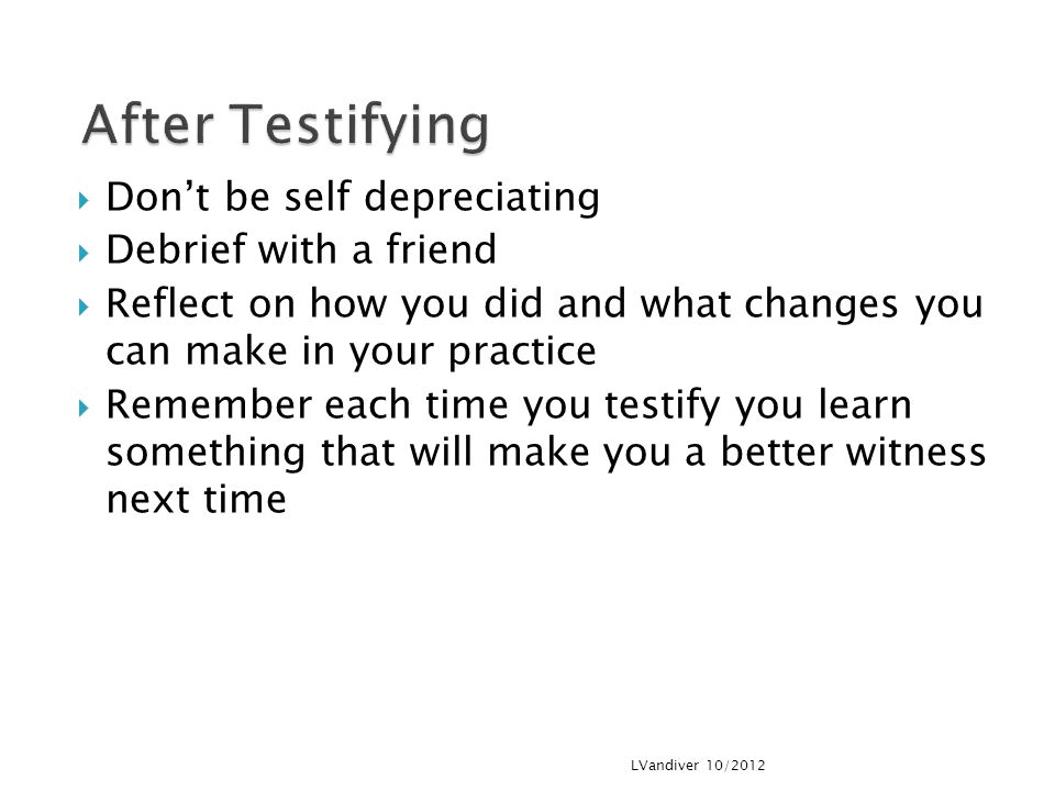 After Testifying Don't be self depreciating Debrief with a friend