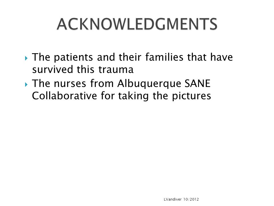 ACKNOWLEDGMENTS The patients and their families that have survived this trauma.