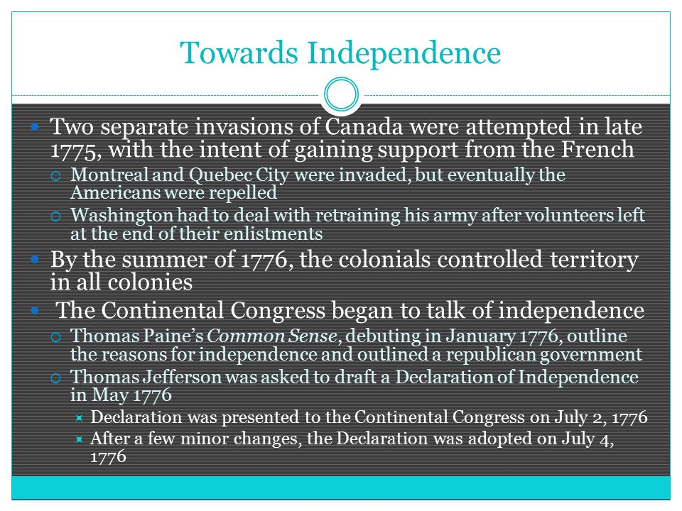 Towards Independence Two separate invasions of Canada were attempted in late 1775, with the intent of gaining support from the French.