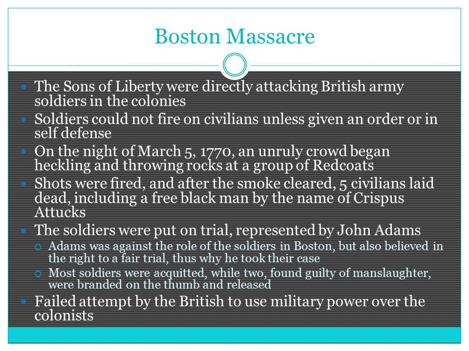 Boston Massacre The Sons of Liberty were directly attacking British army soldiers in the colonies.