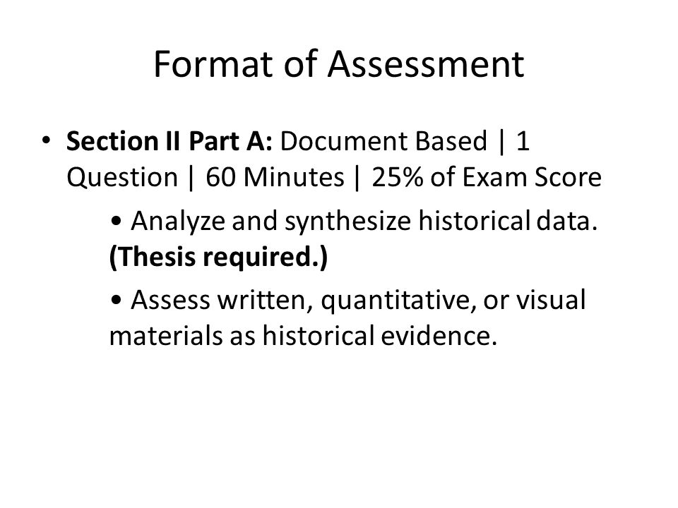 Format of Assessment Section II Part A: Document Based | 1 Question | 60 Minutes | 25% of Exam Score.