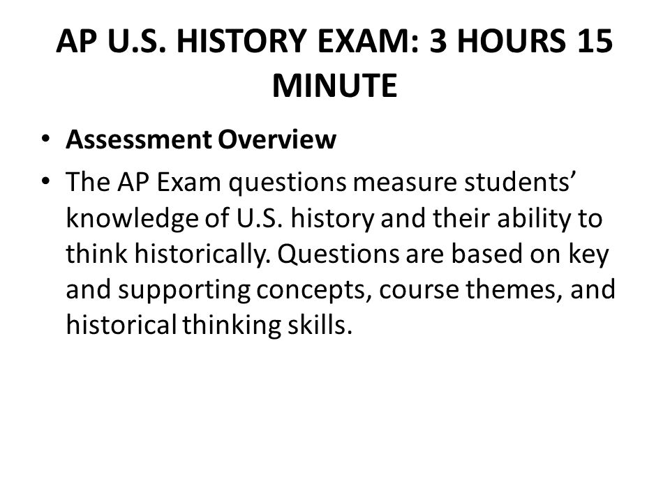 AP U.S. HISTORY EXAM: 3 HOURS 15 MINUTE