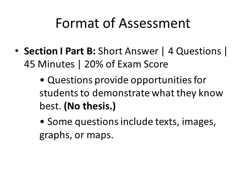 Format of Assessment Section I Part B: Short Answer | 4 Questions | 45 Minutes | 20% of Exam Score.