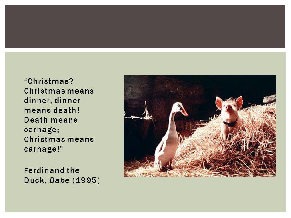 Christmas. Christmas means dinner, dinner means death