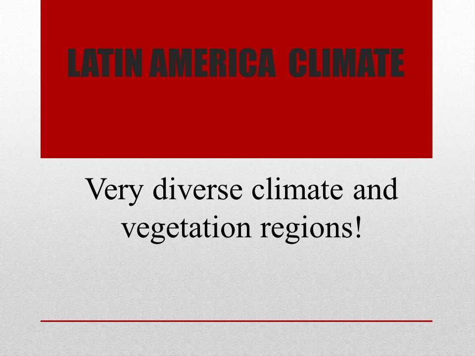 Very diverse climate and vegetation regions!