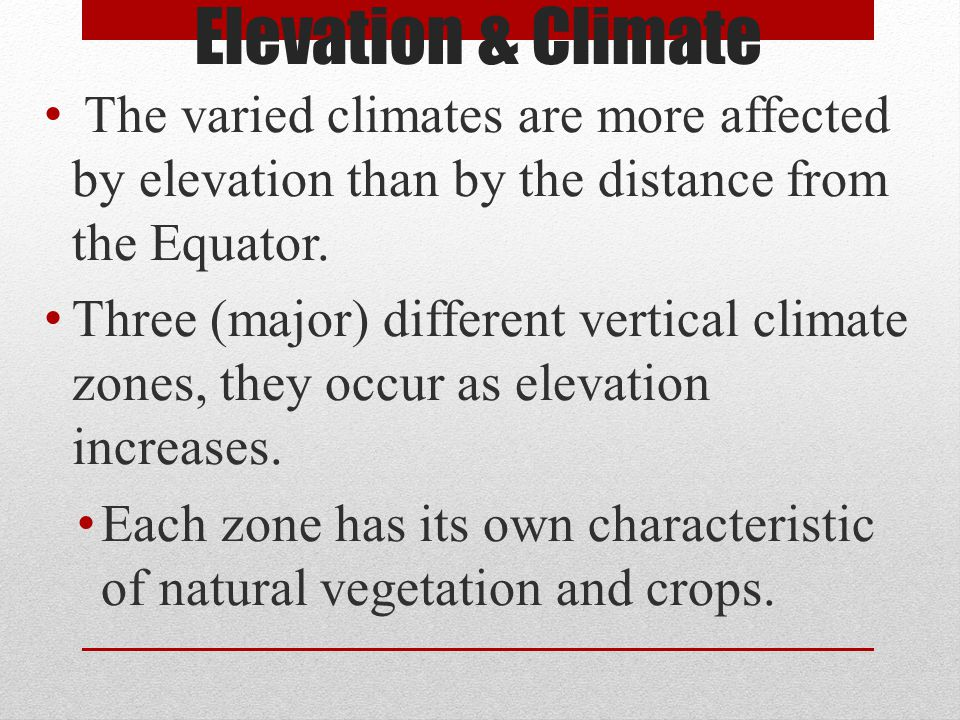 Elevation & Climate The varied climates are more affected by elevation than by the distance from the Equator.