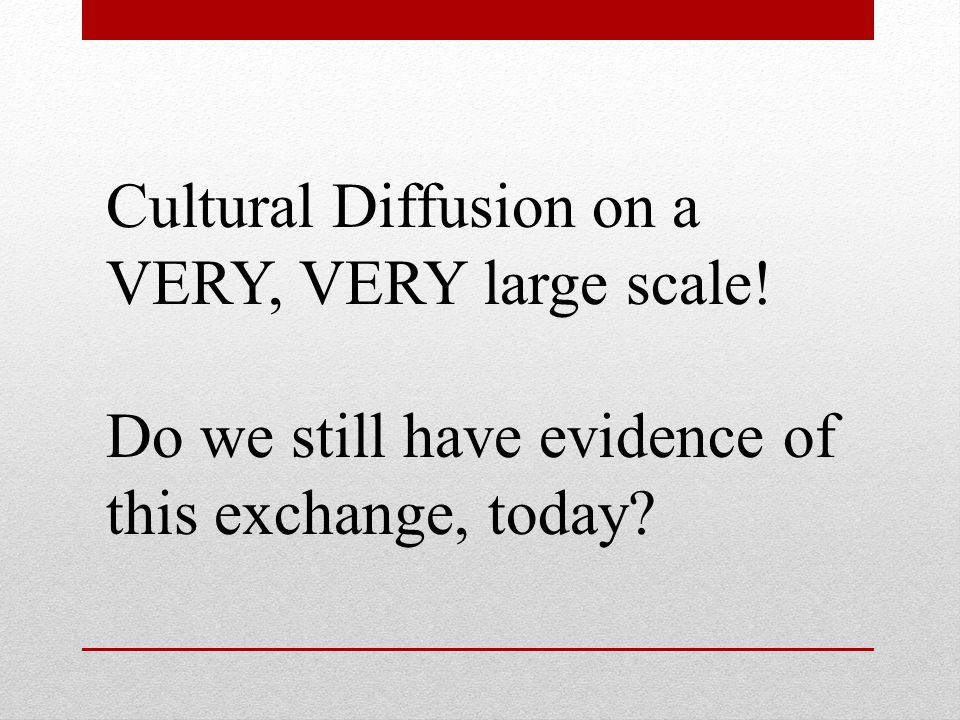 Cultural Diffusion on a VERY, VERY large scale!