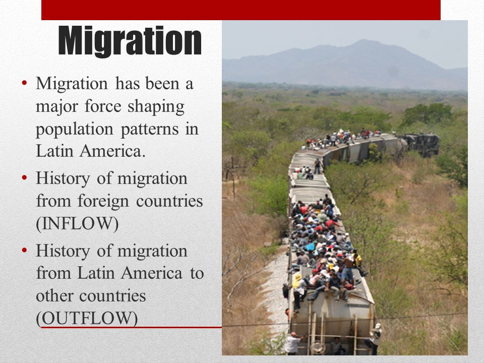 Migration Migration has been a major force shaping population patterns in Latin America. History of migration from foreign countries (INFLOW)