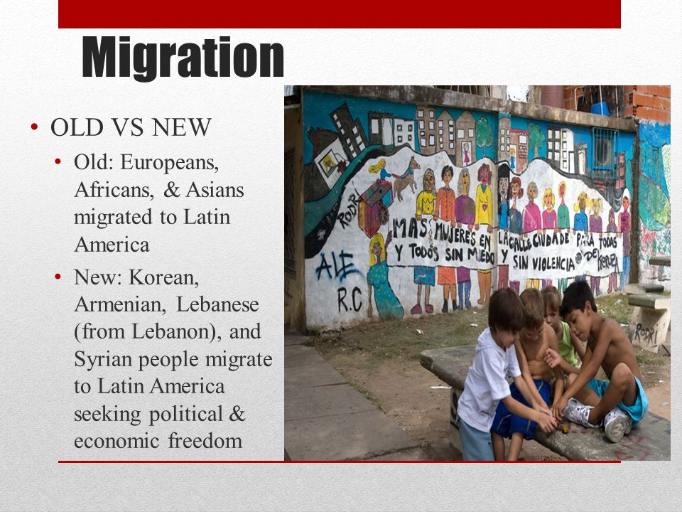 Migration OLD VS NEW. Old: Europeans, Africans, & Asians migrated to Latin America.
