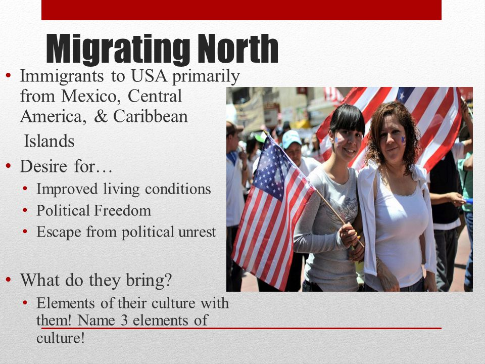 Migrating North Immigrants to USA primarily from Mexico, Central America, & Caribbean. Islands. Desire for…