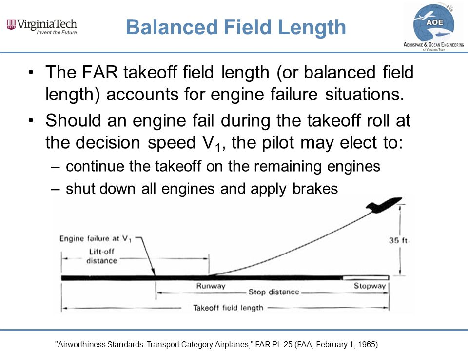 Balanced Field Length The FAR takeoff field length (or balanced field length) accounts for engine failure situations.