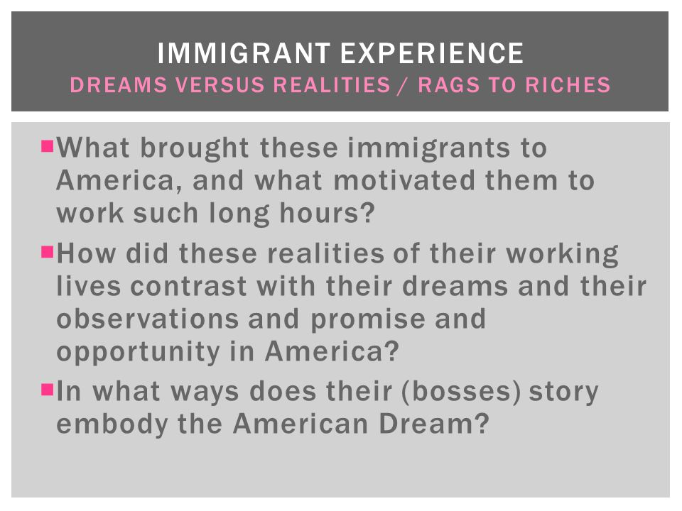 Immigrant Experience Dreams versus realities / Rags to Riches