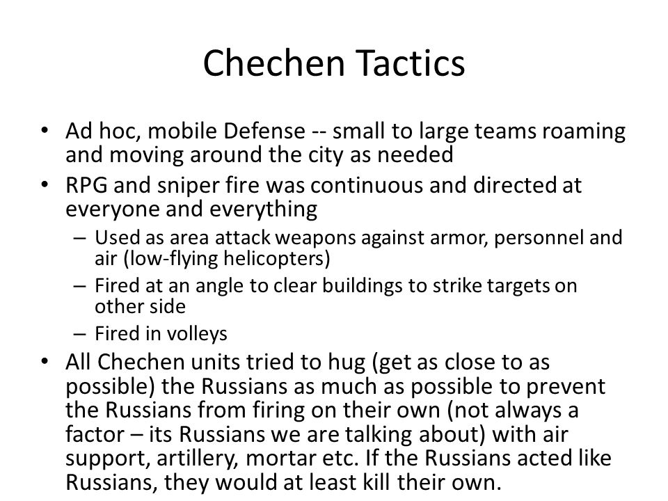 Chechen Tactics Ad hoc, mobile Defense -- small to large teams roaming and moving around the city as needed.