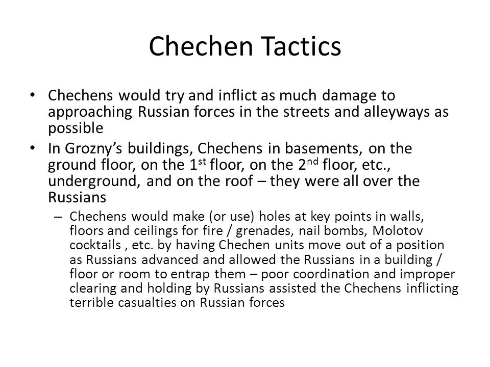 Chechen Tactics Chechens would try and inflict as much damage to approaching Russian forces in the streets and alleyways as possible.