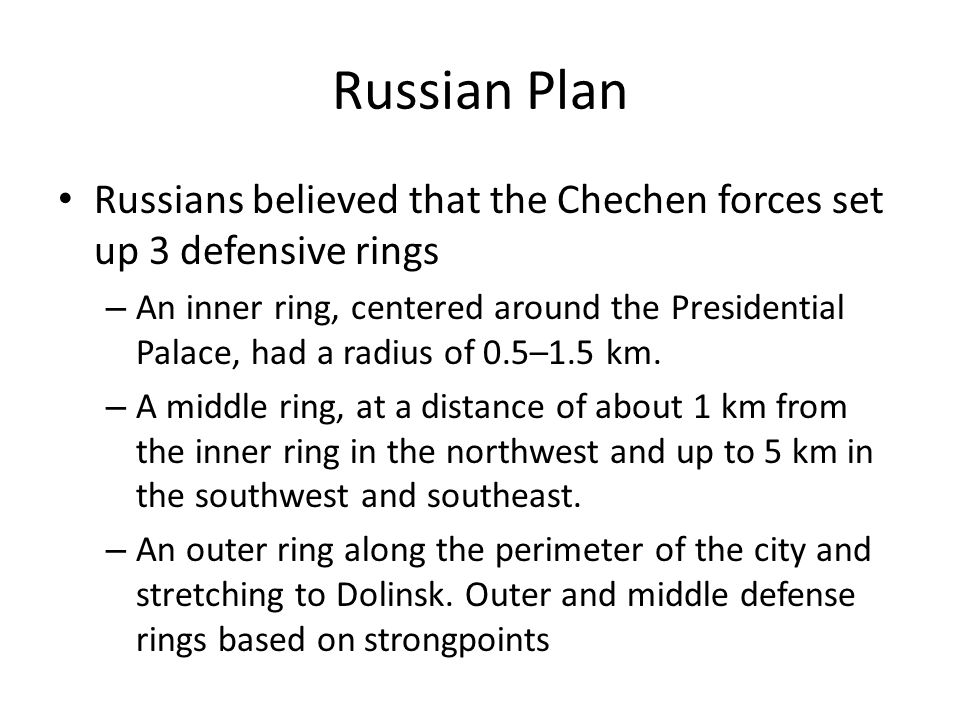 Russian Plan Russians believed that the Chechen forces set up 3 defensive rings.