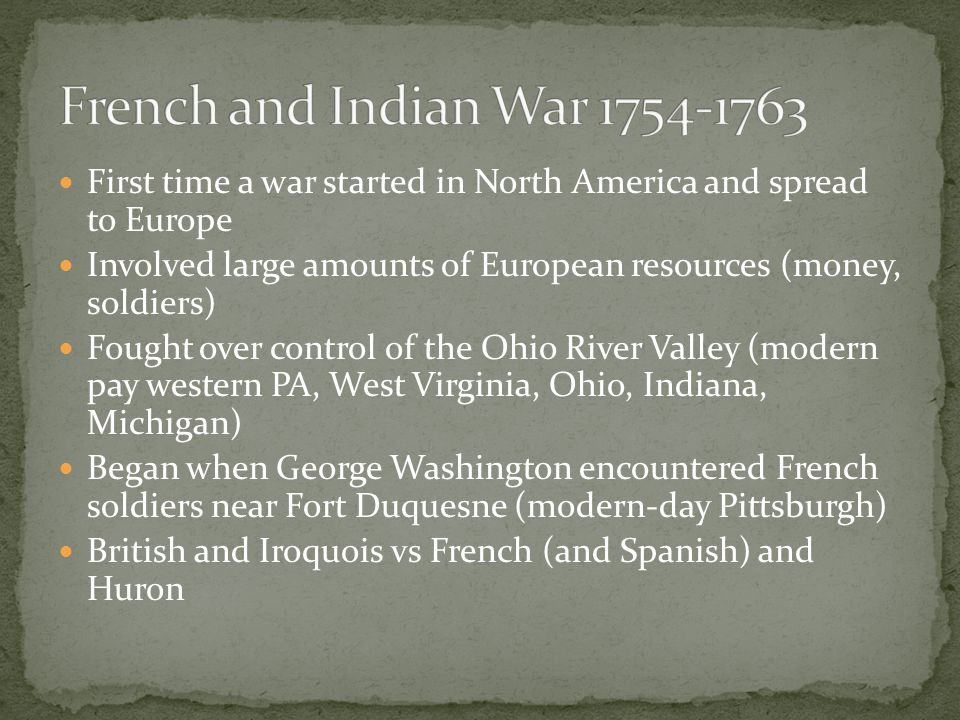 French and Indian War 1754-1763 First time a war started in North America and spread to Europe.