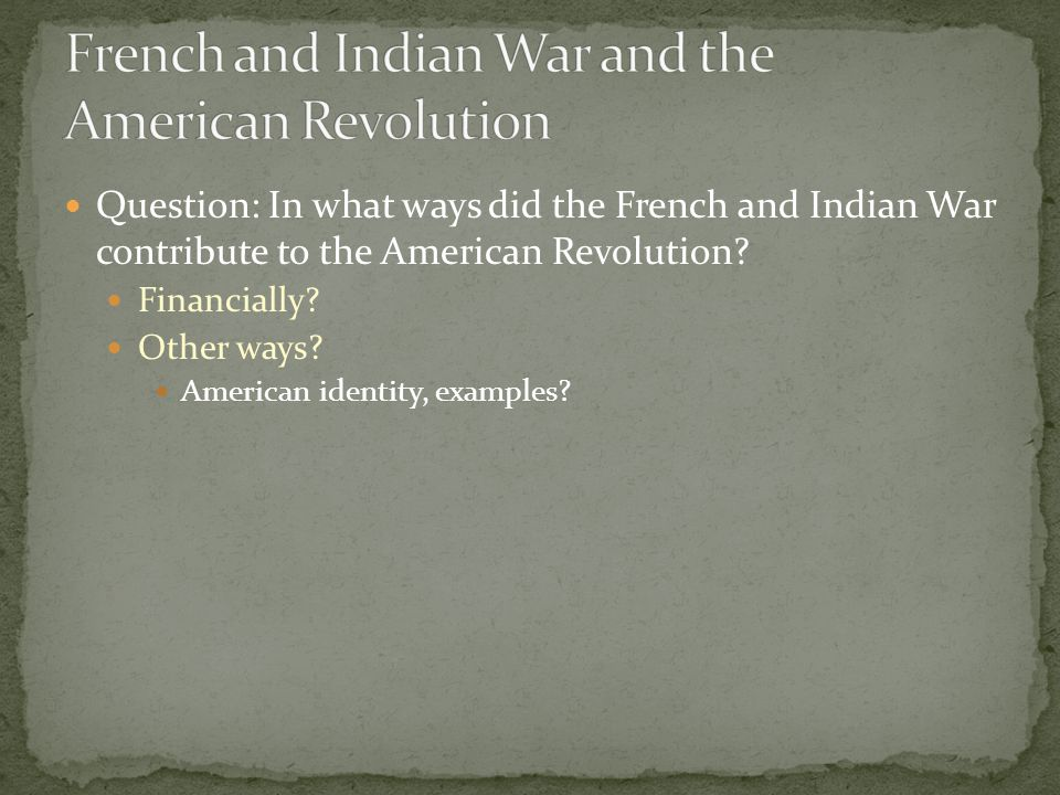 French and Indian War and the American Revolution